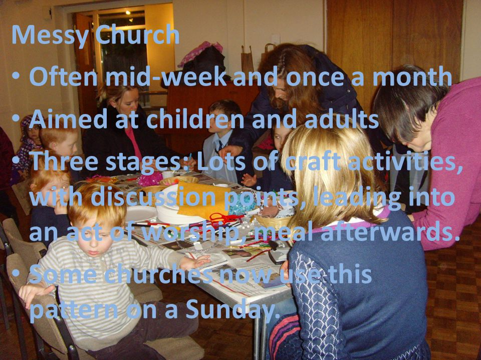 Messy Church Often mid-week and once a month. Aimed at children and adults.