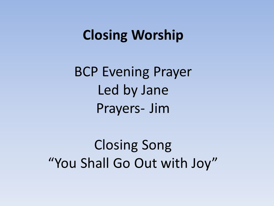 Closing Worship BCP Evening Prayer Led by Jane Prayers- Jim Closing Song You Shall Go Out with Joy