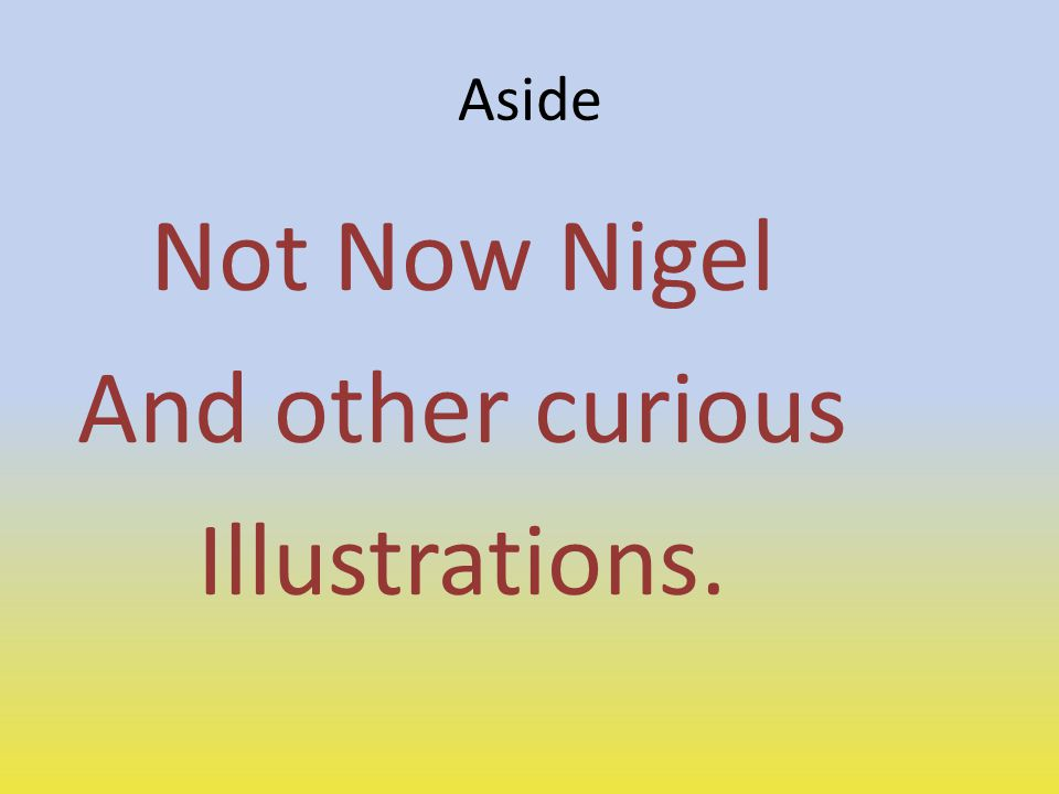 Not Now Nigel And other curious Illustrations.