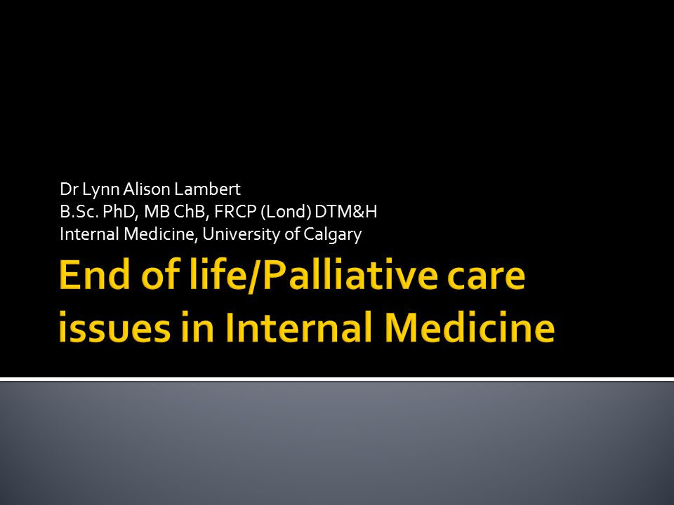 End of life/Palliative care issues in Internal Medicine