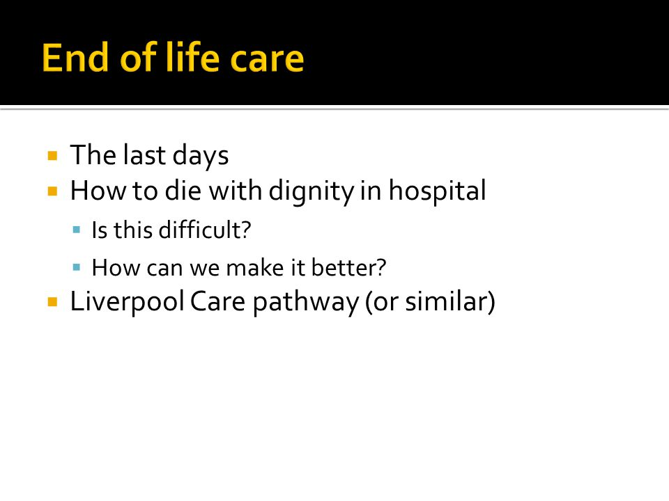 End of life care The last days How to die with dignity in hospital