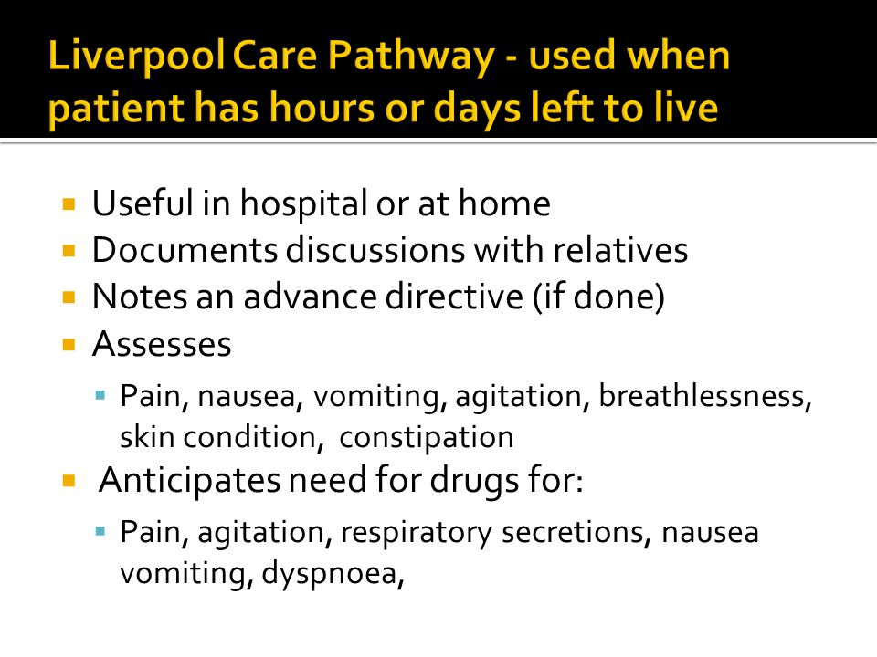 Liverpool Care Pathway - used when patient has hours or days left to live