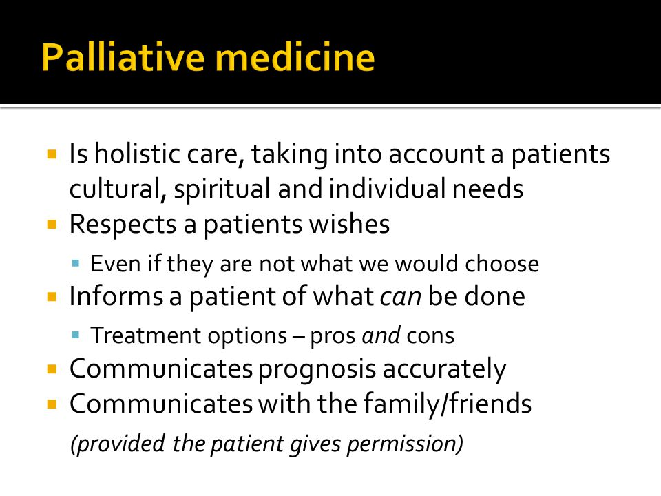 Palliative medicine Is holistic care, taking into account a patients cultural, spiritual and individual needs.