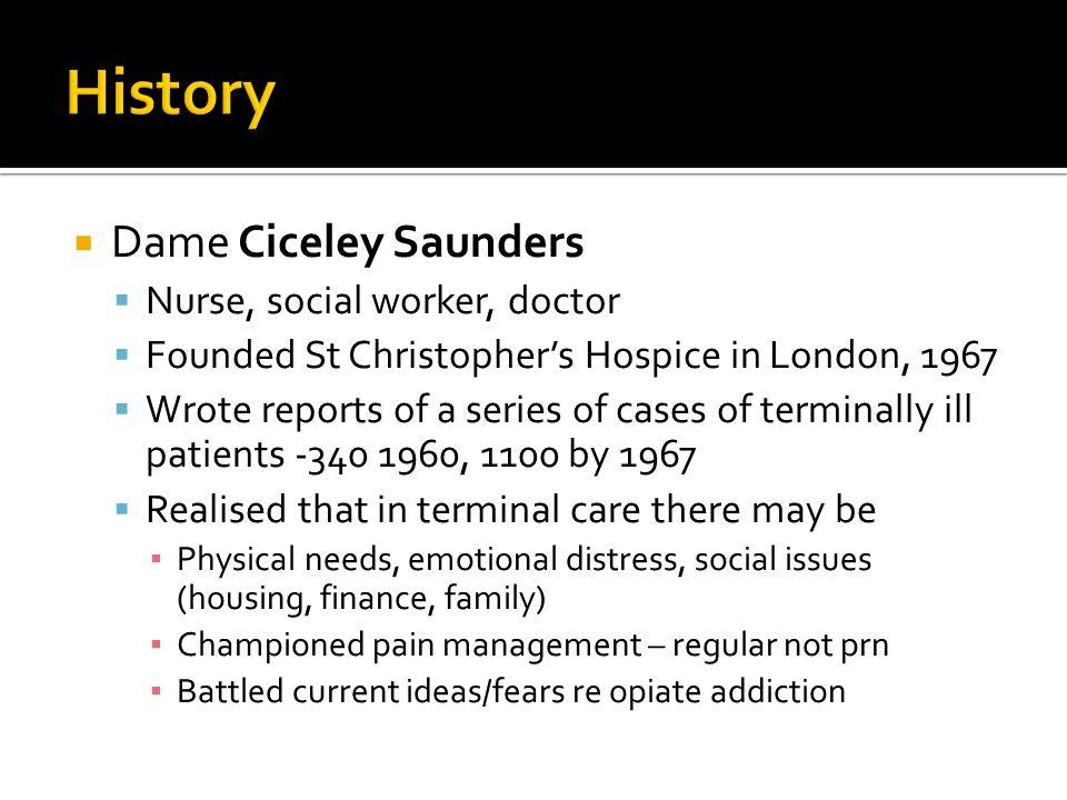 History Dame Ciceley Saunders Nurse, social worker, doctor