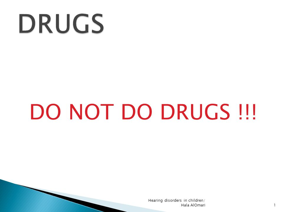 DRUGS DO NOT DO DRUGS !!! Hearing disorders in children/ Hala AlOmari