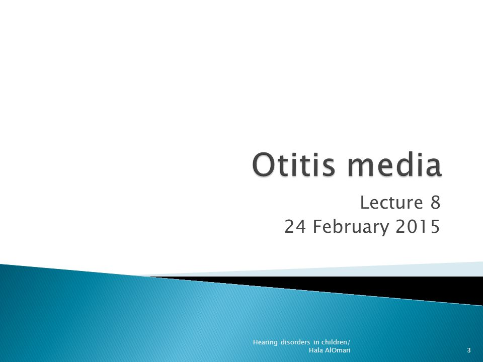 Otitis media Lecture 8 24 February 2015
