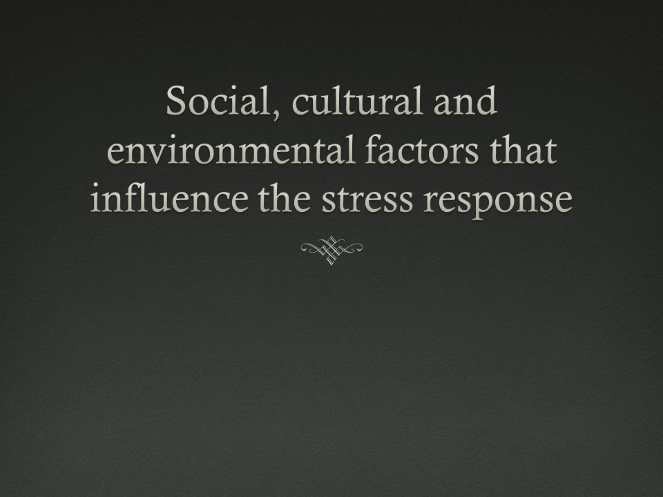 Social, cultural and environmental factors that influence the stress response