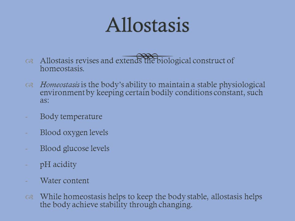 Allostasis Allostasis revises and extends the biological construct of homeostasis.