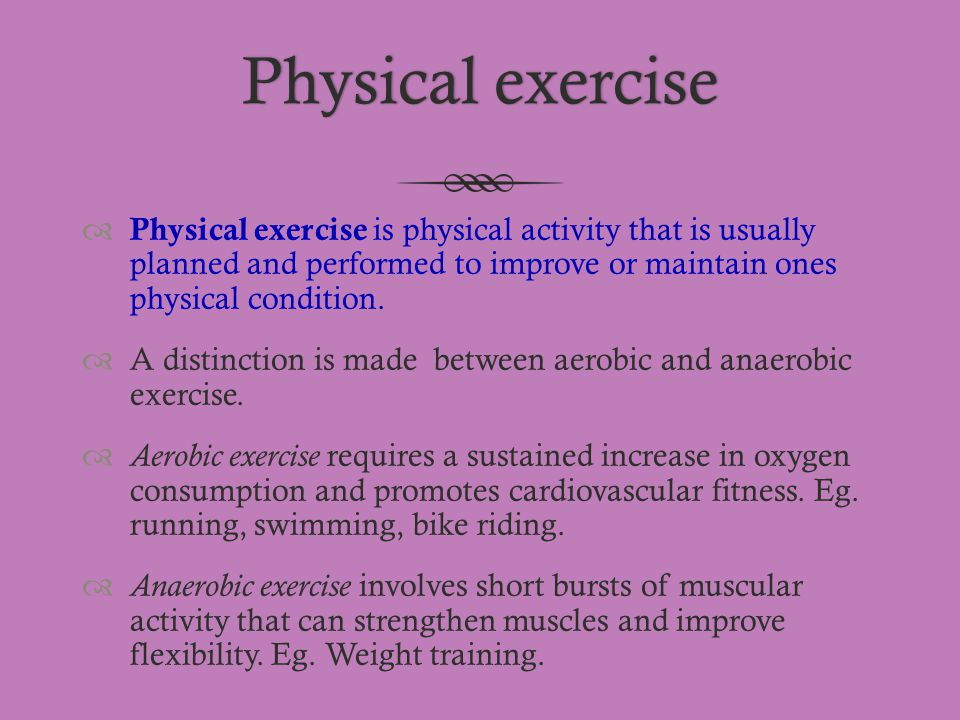 Physical exercise Physical exercise is physical activity that is usually planned and performed to improve or maintain ones physical condition.