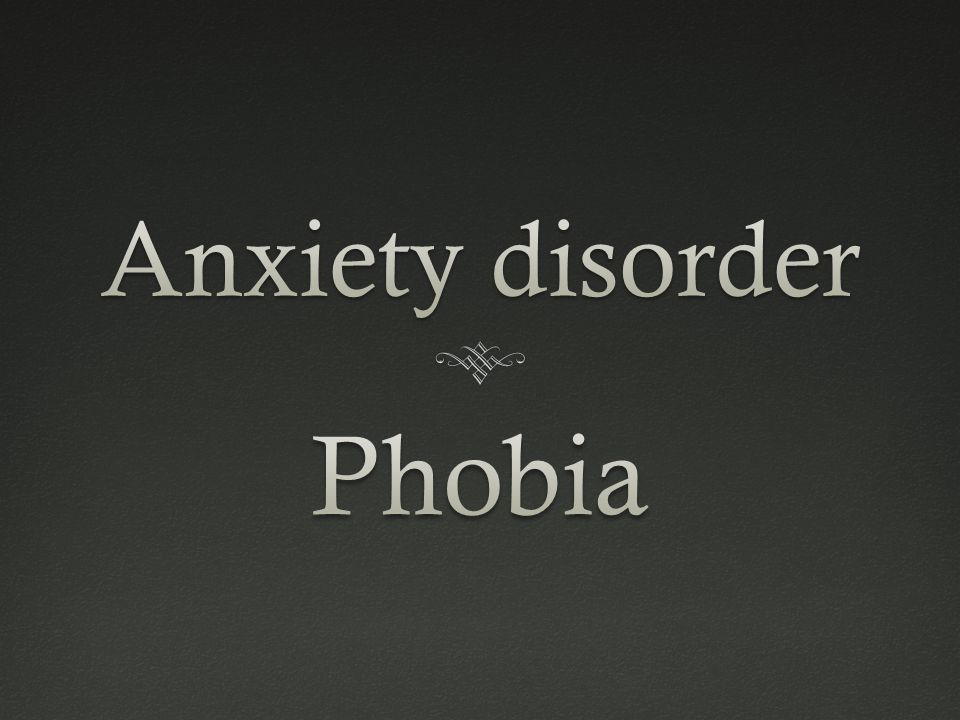 Anxiety disorder Phobia