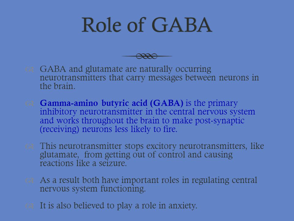 Role of GABA GABA and glutamate are naturally occurring neurotransmitters that carry messages between neurons in the brain.