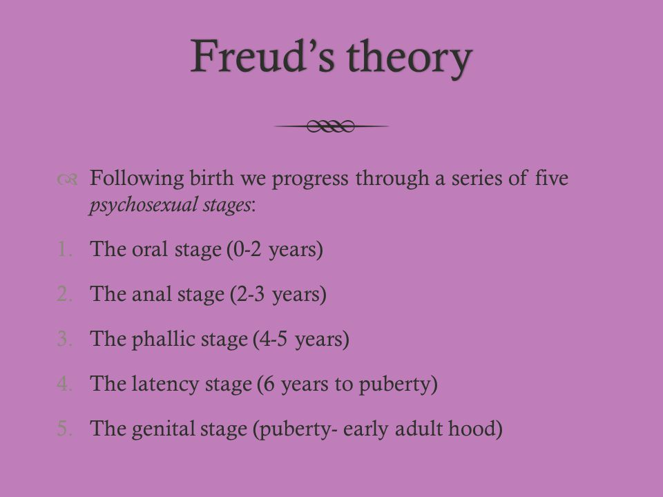 Freud's theory Following birth we progress through a series of five psychosexual stages: The oral stage (0-2 years)