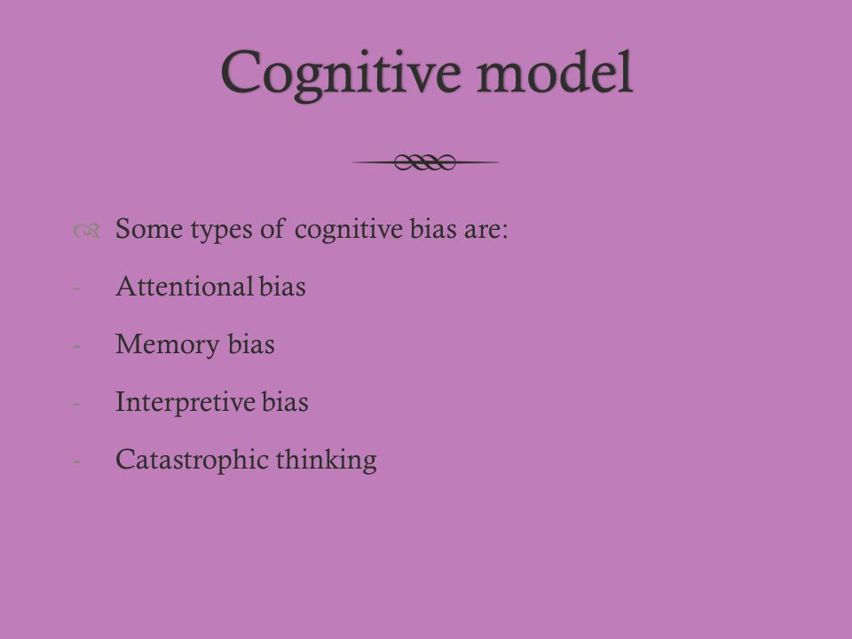 Cognitive model Some types of cognitive bias are: Attentional bias