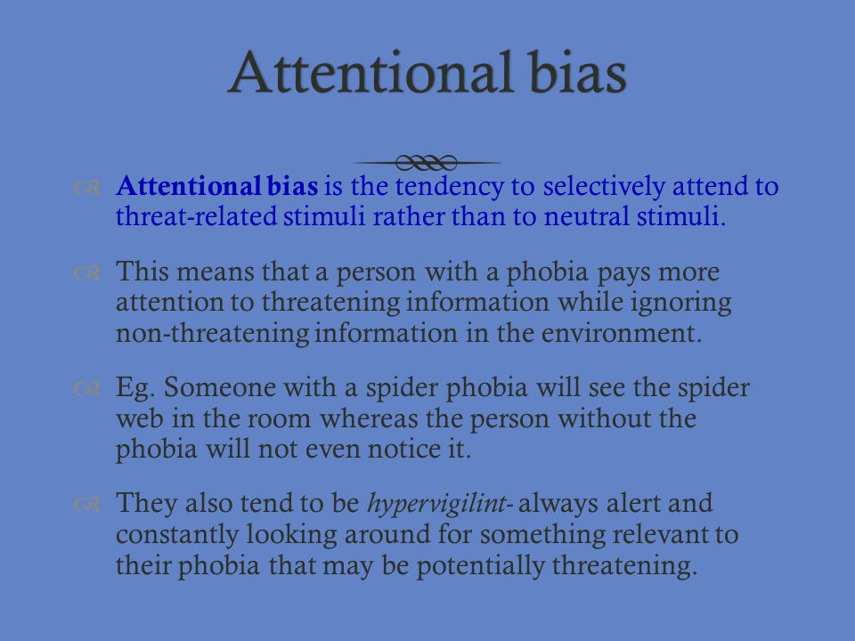 Attentional bias Attentional bias is the tendency to selectively attend to threat-related stimuli rather than to neutral stimuli.
