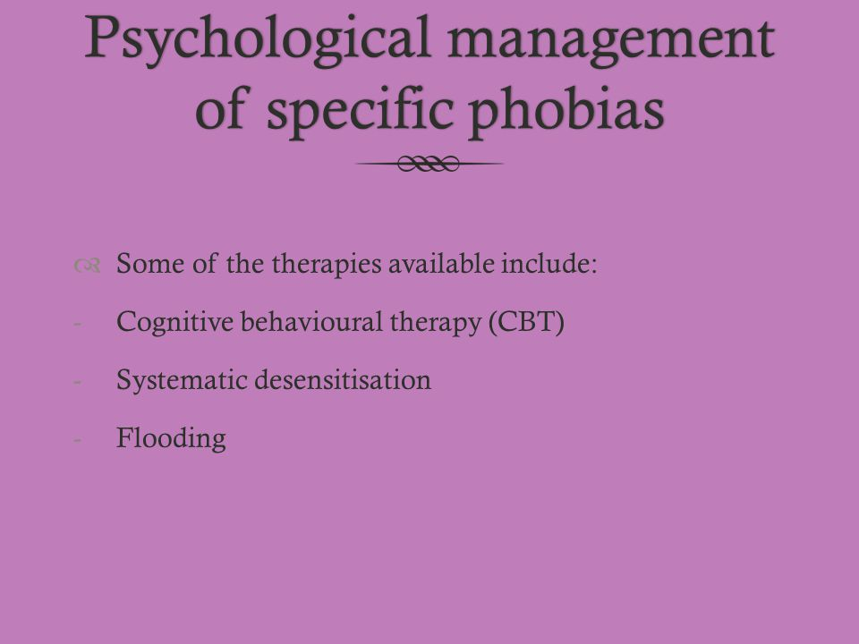 Psychological management of specific phobias
