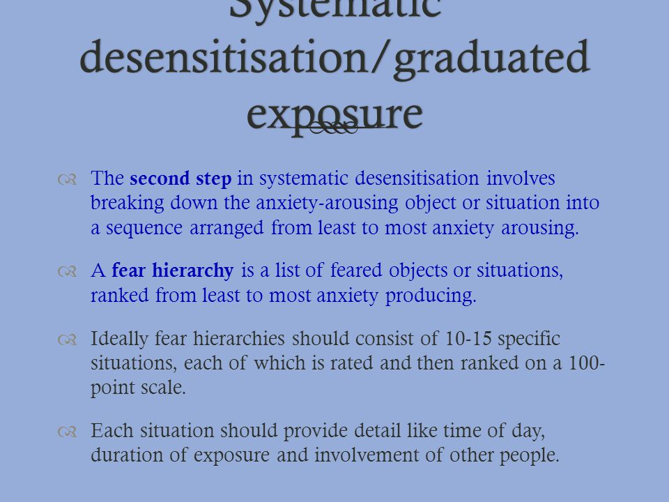 Systematic desensitisation/graduated exposure