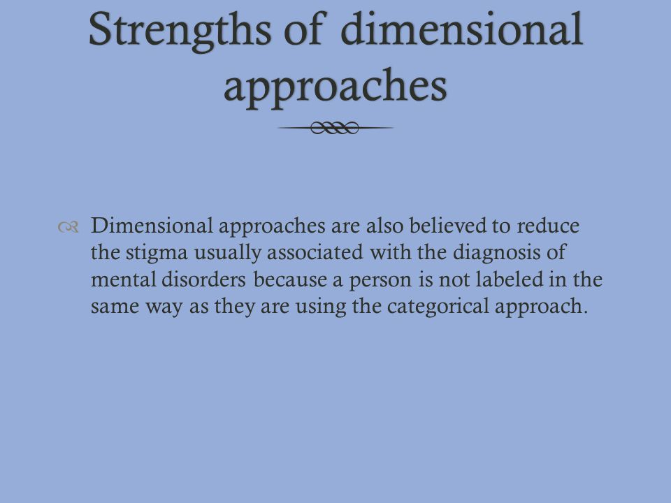 Strengths of dimensional approaches