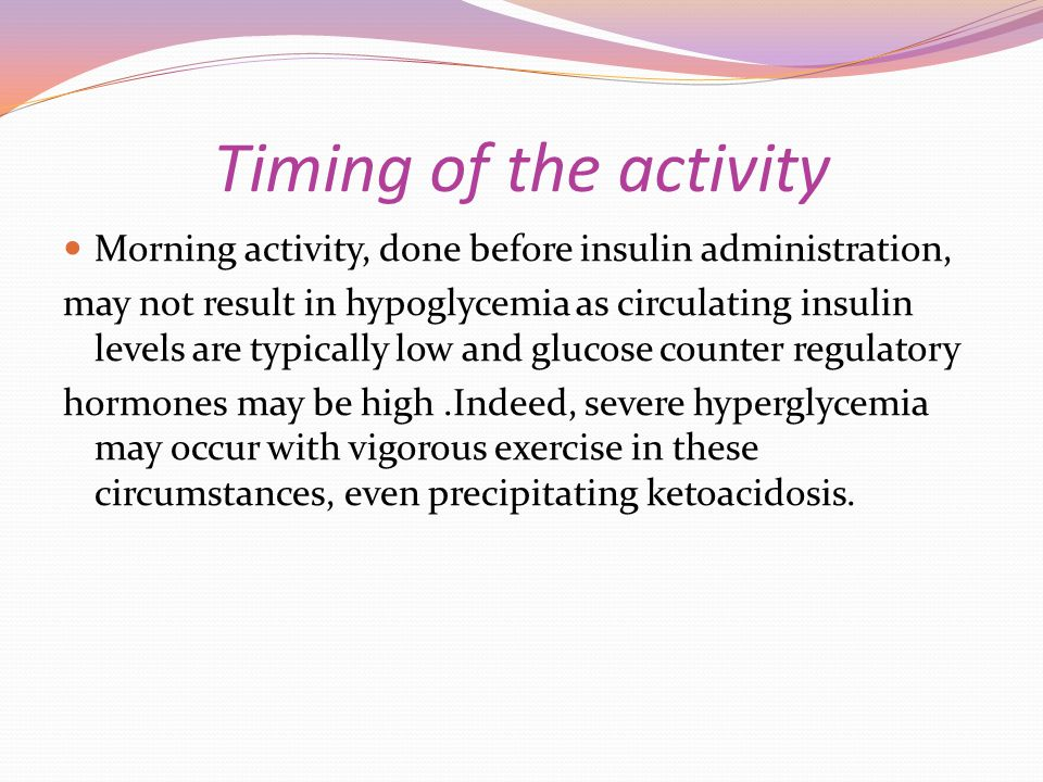 Timing of the activity Morning activity, done before insulin administration,