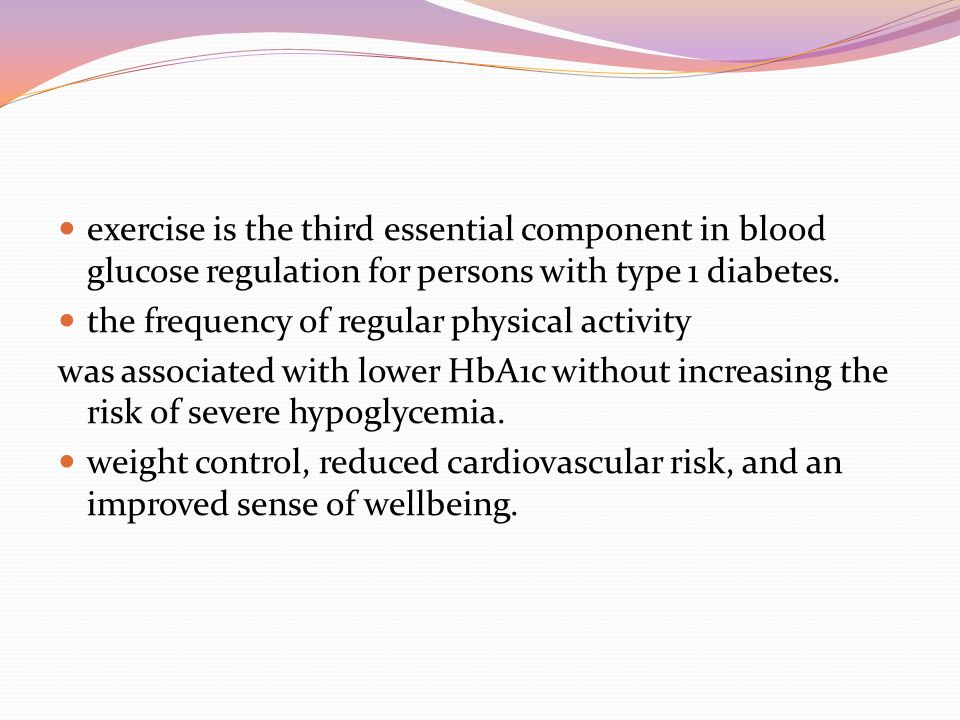 exercise is the third essential component in blood glucose regulation for persons with type 1 diabetes.