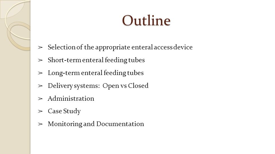 Outline Selection of the appropriate enteral access device