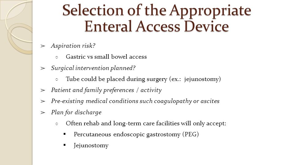 Selection of the Appropriate Enteral Access Device