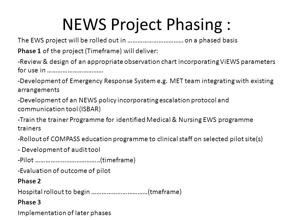 NEWS Project Phasing : The EWS project will be rolled out in …………………………… on a phased basis. Phase 1 of the project (Timeframe) will deliver: