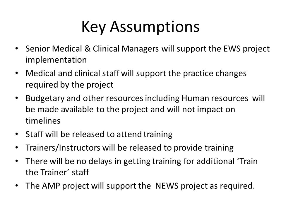 Key Assumptions Senior Medical & Clinical Managers will support the EWS project implementation.