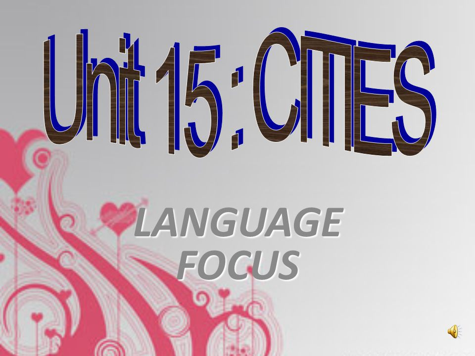 Unit 15 : CITIES LANGUAGE FOCUS