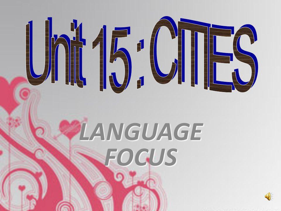 Unit 15 : CITIES LANGUAGE FOCUS