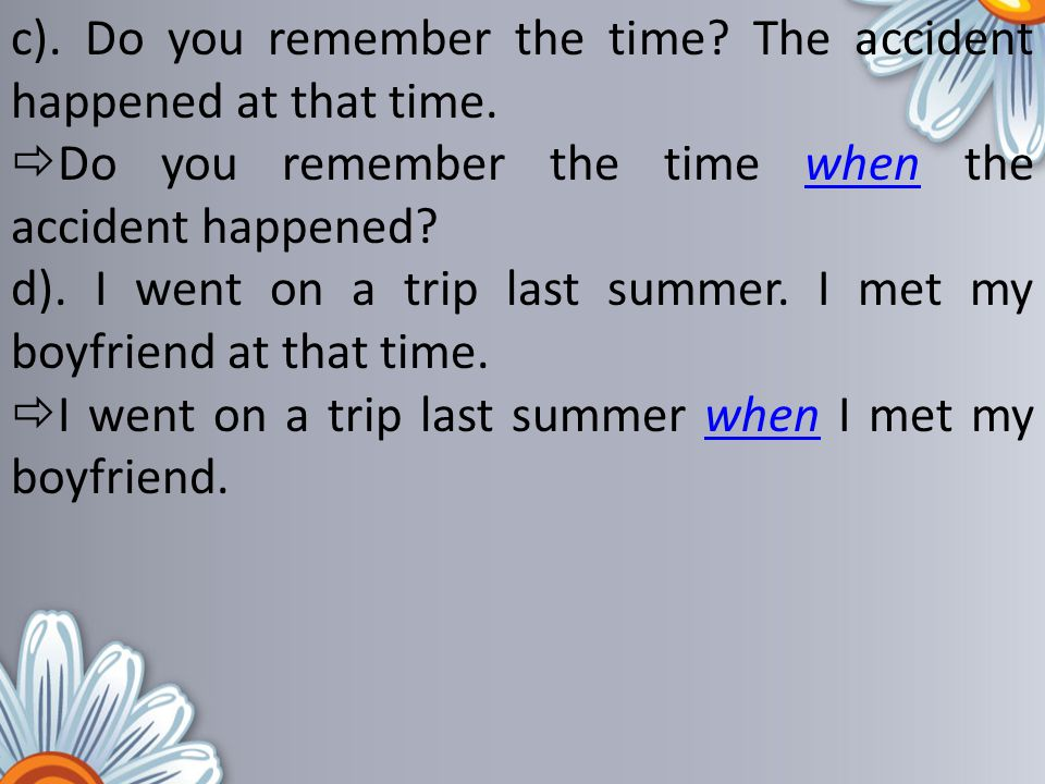 c). Do you remember the time The accident happened at that time.