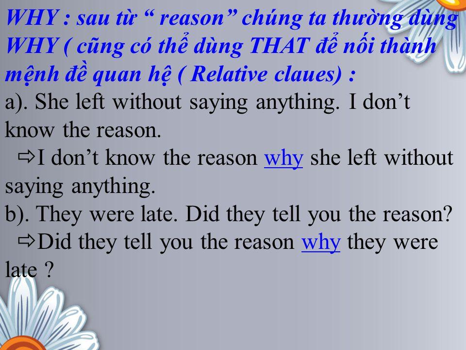 WHY : sau từ reason chúng ta thường dùng WHY ( cũng có thể dùng THAT để nối thành mệnh đề quan hệ ( Relative claues) :