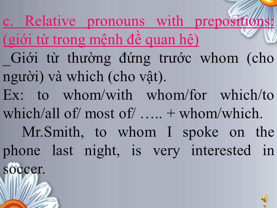 c. Relative pronouns with prepositions: (giới từ trong mệnh đề quan hệ)