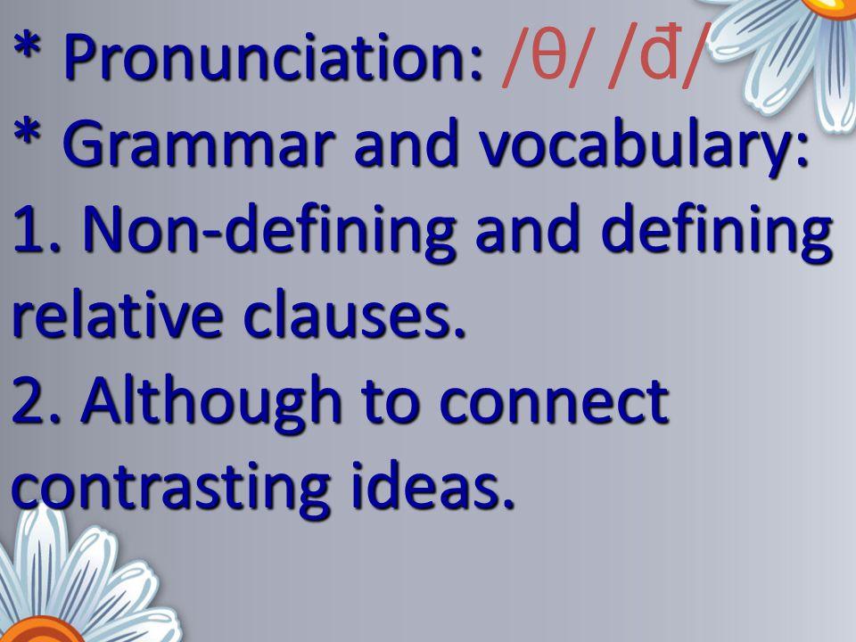 * Pronunciation: /θ/ /đ/