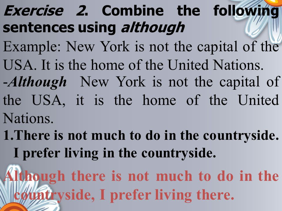 Exercise 2. Combine the following sentences using although