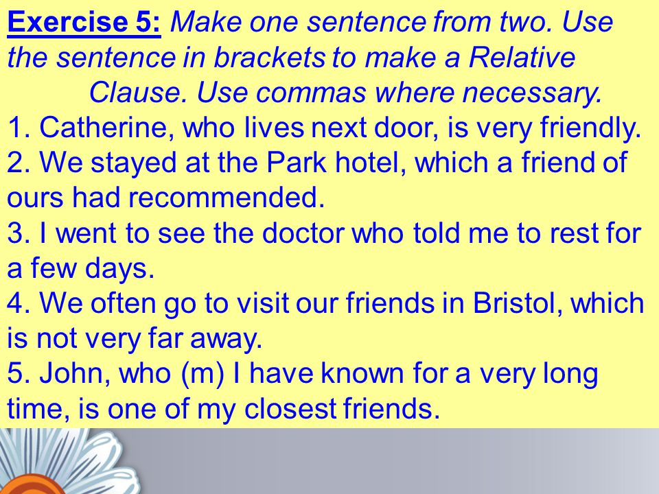Exercise 5: Make one sentence from two