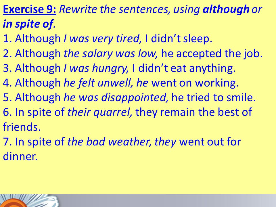 Exercise 9: Rewrite the sentences, using although or in spite of.