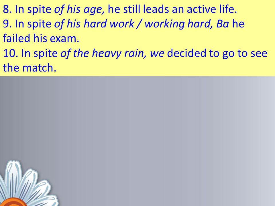 8. In spite of his age, he still leads an active life.