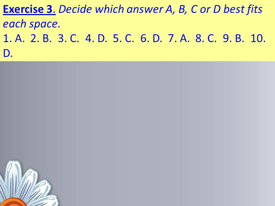 Exercise 3. Decide which answer A, B, C or D best fits each space.