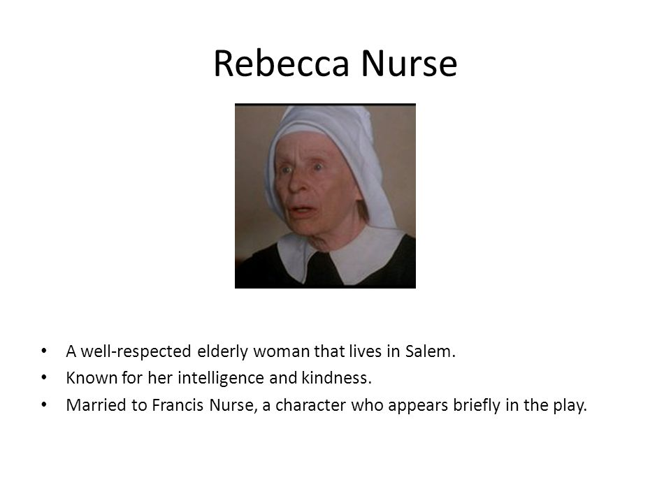 Rebecca Nurse A well-respected elderly woman that lives in Salem.