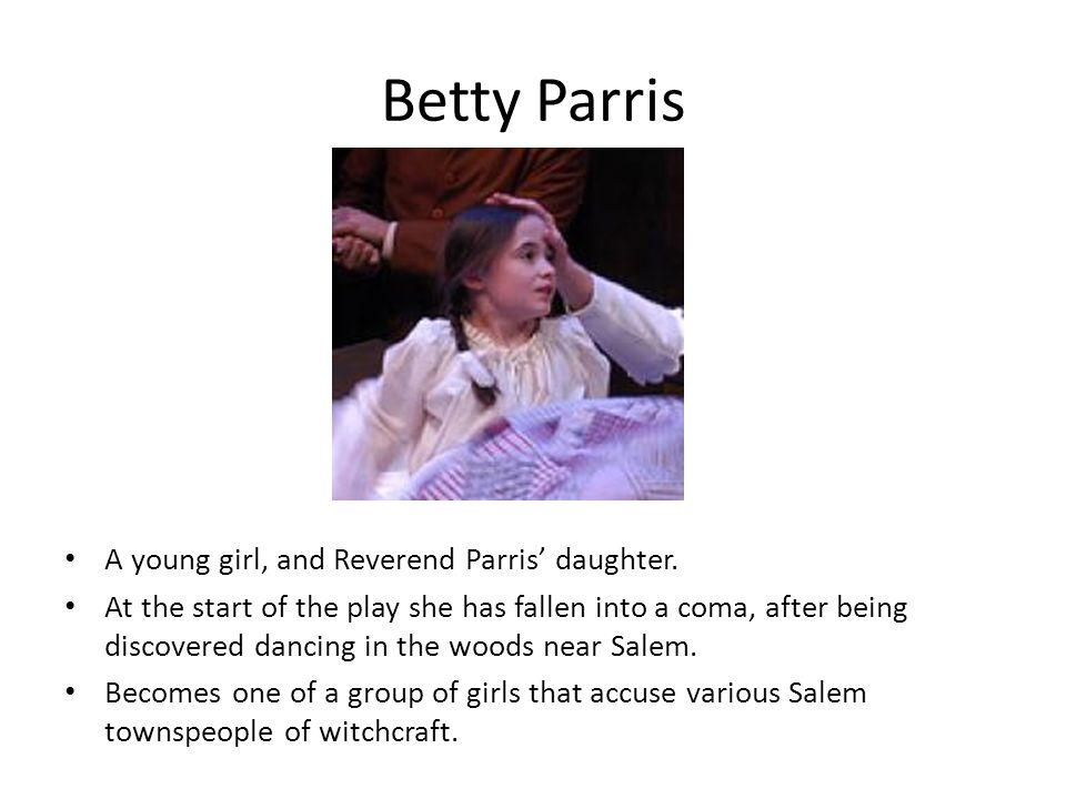 Betty Parris A young girl, and Reverend Parris' daughter.