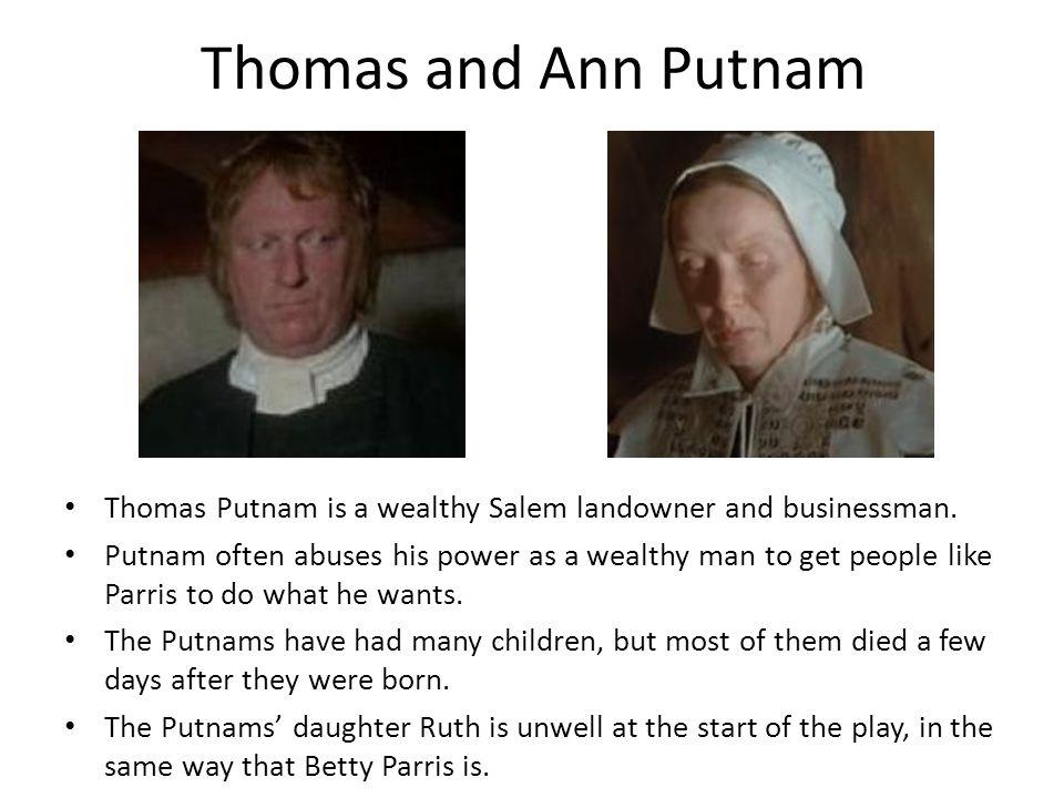 Thomas and Ann Putnam Thomas Putnam is a wealthy Salem landowner and businessman.