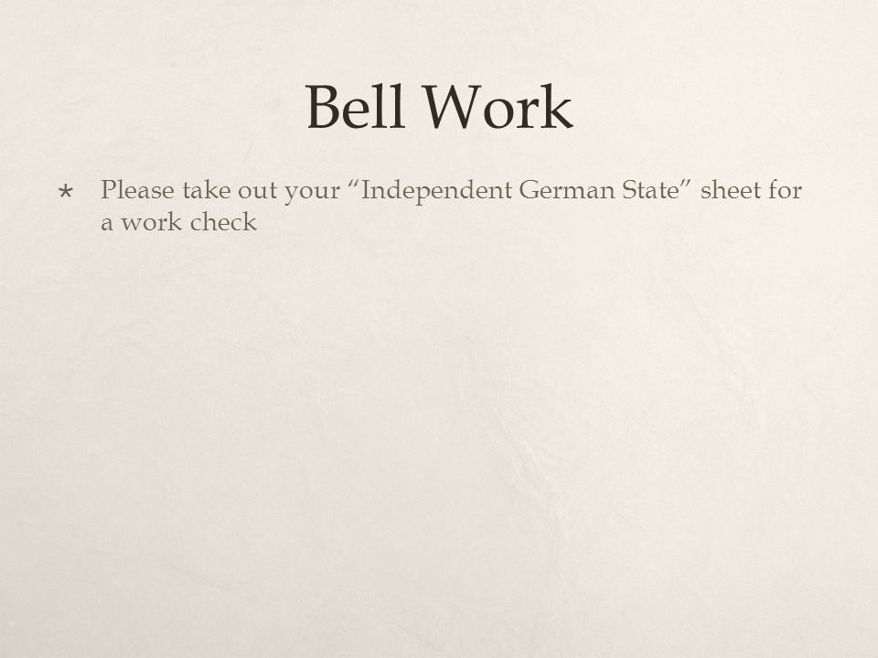 Bell Work Please take out your Independent German State sheet for a work check
