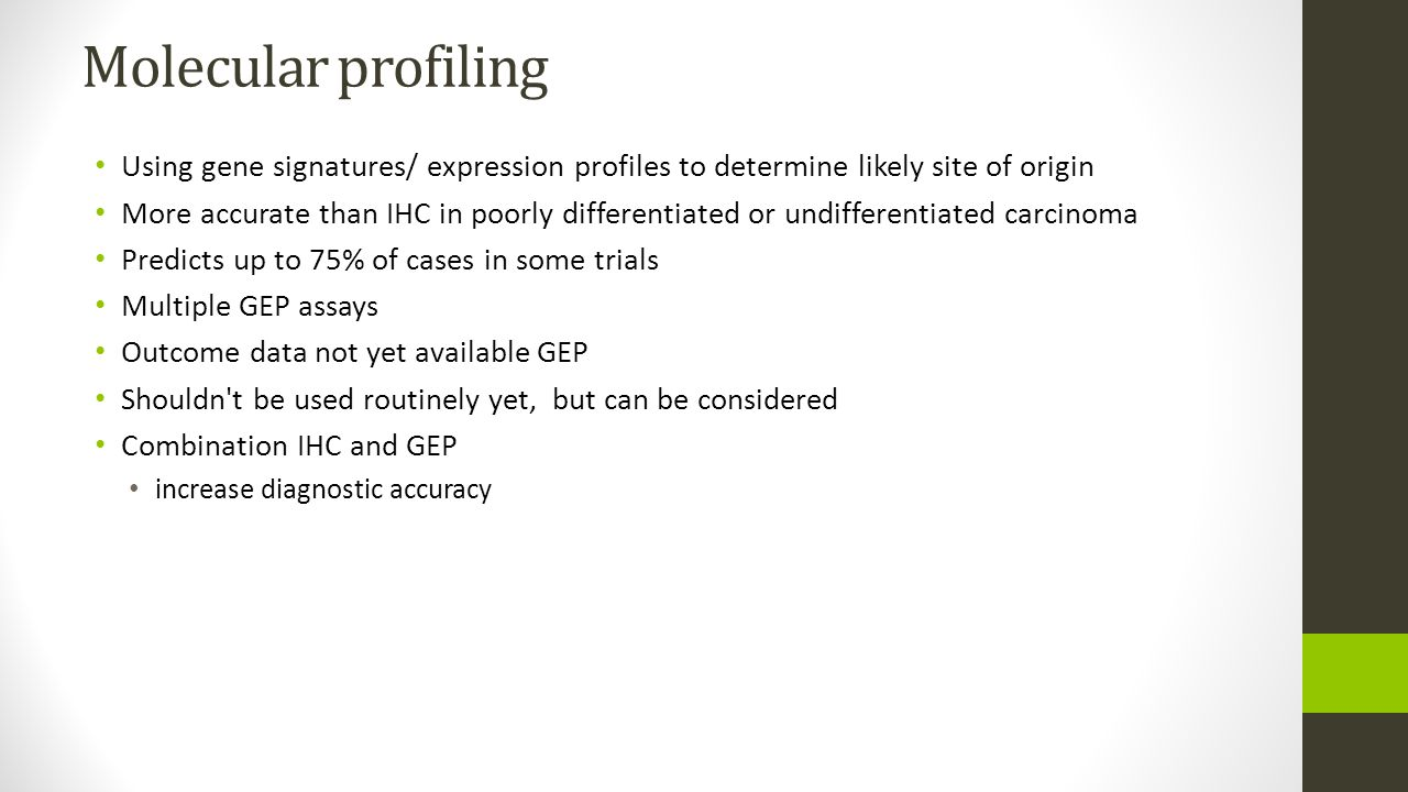 Molecular profiling Using gene signatures/ expression profiles to determine likely site of origin.