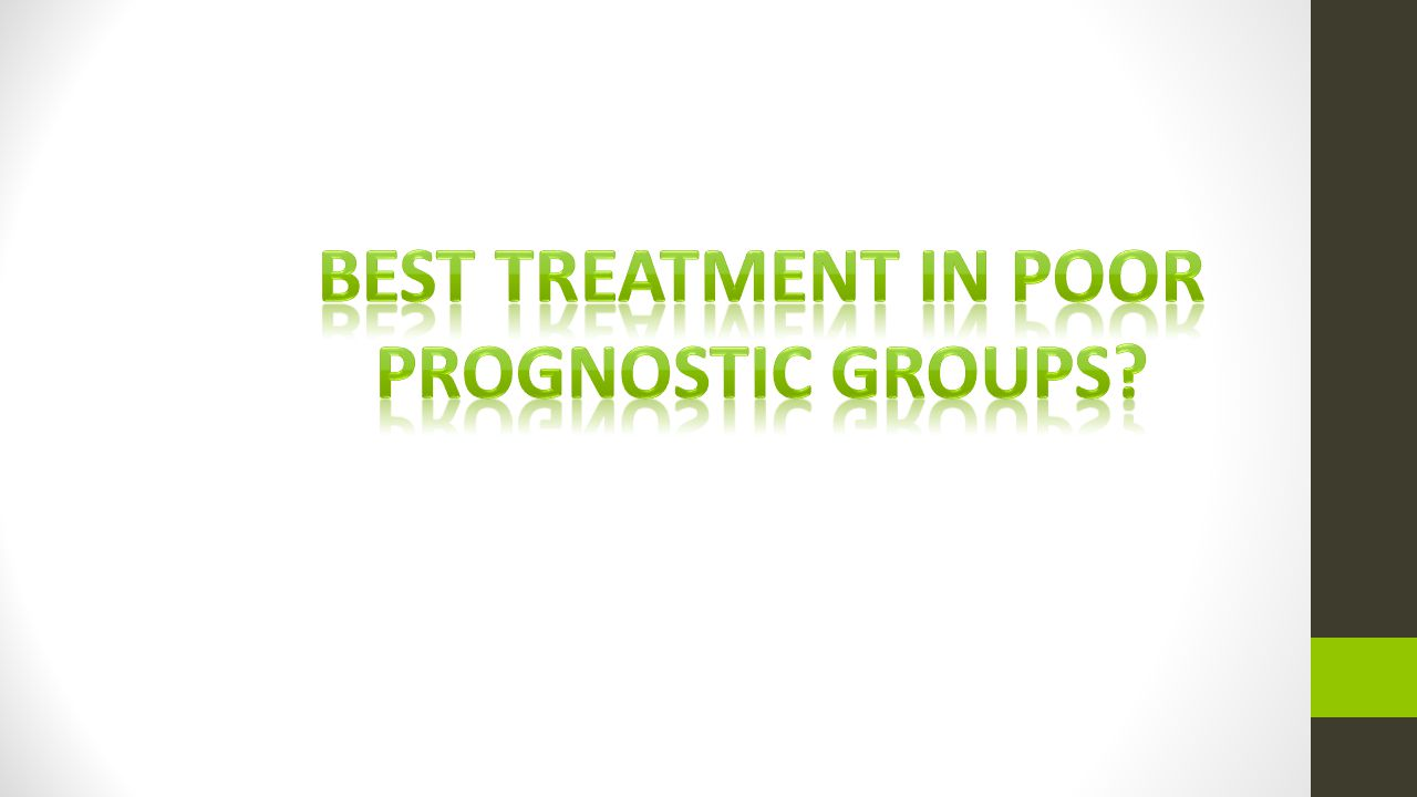 Best Treatment in poor prognostic groups
