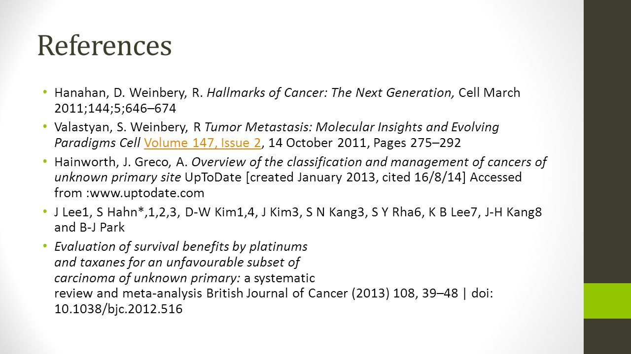 References Hanahan, D. Weinbery, R. Hallmarks of Cancer: The Next Generation, Cell March 2011;144;5;646–674.
