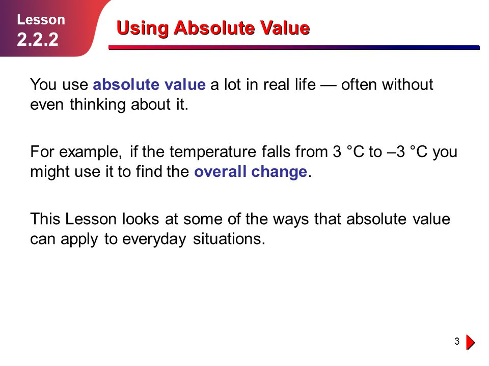 Lesson 2.2.2. Using Absolute Value. You use absolute value a lot in real life — often without even thinking about it.