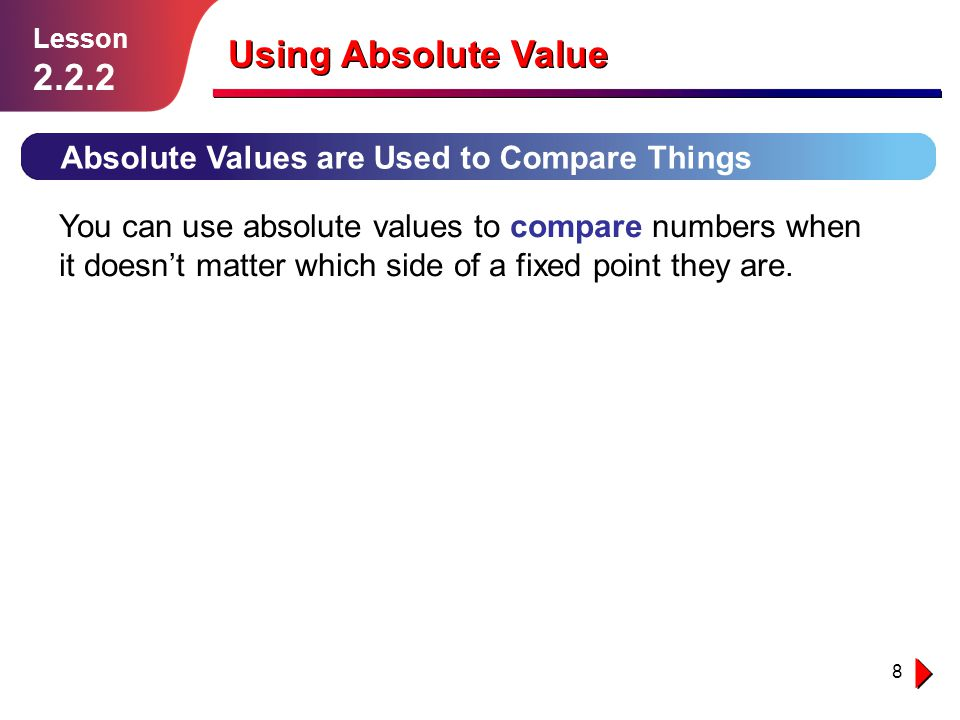 Using Absolute Value 2.2.2 Absolute Values are Used to Compare Things