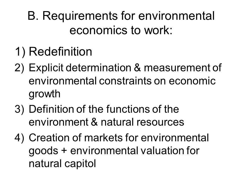 B. Requirements for environmental economics to work: