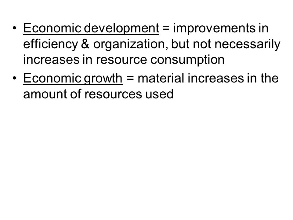 Economic development = improvements in efficiency & organization, but not necessarily increases in resource consumption