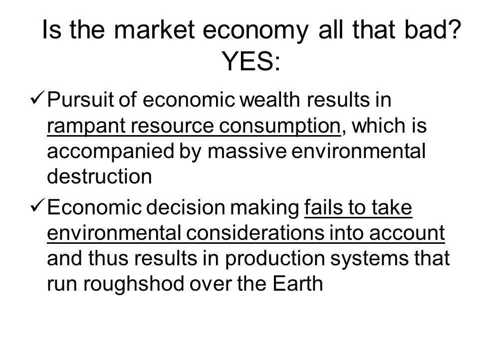 Is the market economy all that bad YES: